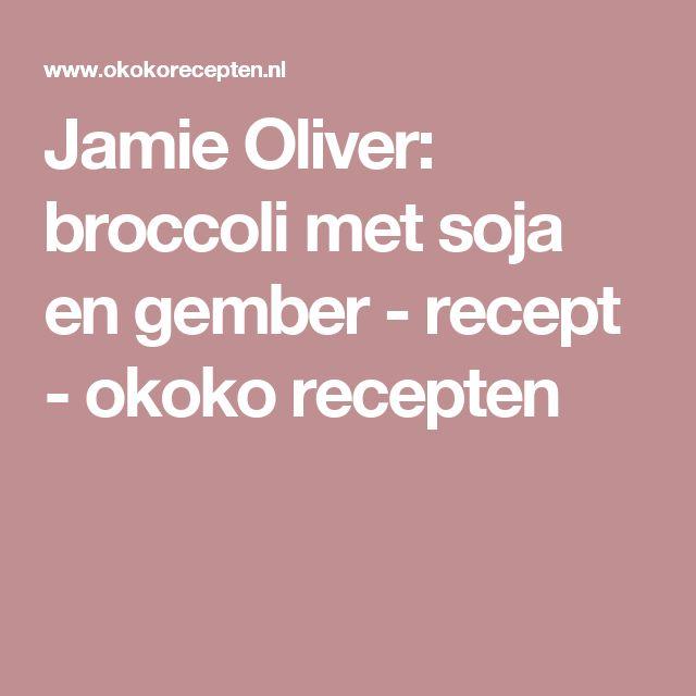 Jamie Oliver: broccoli met soja en gember - recept - okoko recepten