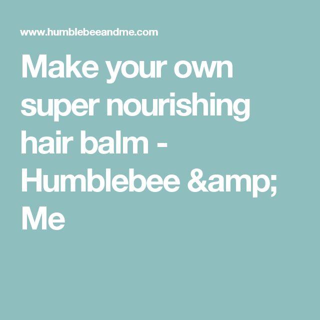 Make your own super nourishing hair balm - Humblebee & Me