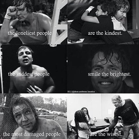 So true, even though Dean had a hard childhood and he's a little rough around the edges I can look at him and see that he is the kindest person. I love you Dean Ambrose❤️