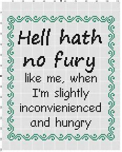 Hell Hath No Fury like me when I'm Slightly Inconvienienced and hungry - Snarky Subversive Funny Cross Stitch Pattern - Instant Download by SnarkyArtCompany on Etsy https://www.etsy.com/listing/518640475/hell-hath-no-fury-like-me-when-im