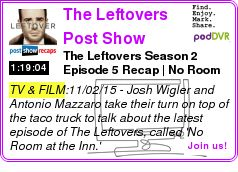 #TV #PODCAST The Leftovers ? Post Show Recaps The Leftovers Season 2 Episode 5 Recap | No Room At The Inn LISTEN... http://podDVR.COM/?c=a8db0c9f-be00-fc92-ee04-48c961be80f6