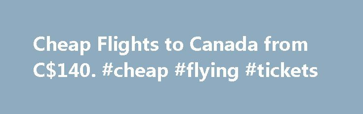 Cheap Flights to Canada from C$140. #cheap #flying #tickets http://travel.nef2.com/cheap-flights-to-canada-from-c140-cheap-flying-tickets/  #cheap flying tickets # Canada overview When to fly to Canada A four-season destination, there really is no bad time to take cheap flights around Canada. Peak Season: Varies according to province and activity. Unsurprisingly, the summer months are when most travellers book cheap flights around Canada to make the most of the great outdoors. […]