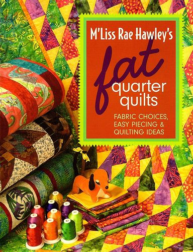 M'Liss Rae Hawley's Fat Quarter Quilts Fabric Choices, Easy Piecing & Quilting Ideas • 8 great projects, plus 40+ quilts for inspiration—great for beginners and all skill levels or fat-quarter enthusiasts • Get the inside track on choosing fabrics, techniques, and quilting designs unique to fat-quarter quilts From C Publishing: http://www.ctpub.com/contributorinfo.cfm?ContribID=228