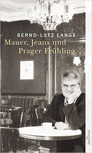 Mauer, Jeans und Prager Frühling: Amazon.de: Bernd-Lutz Lange: Bücher