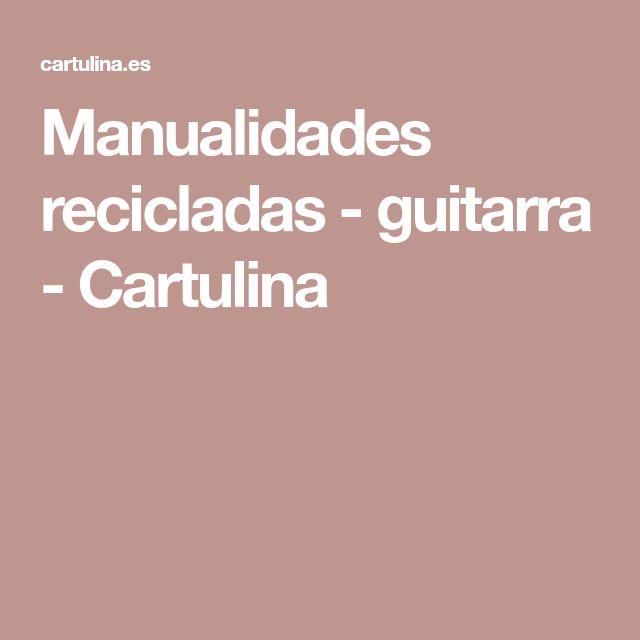 Manualidades recicladas - guitarra - Cartulina