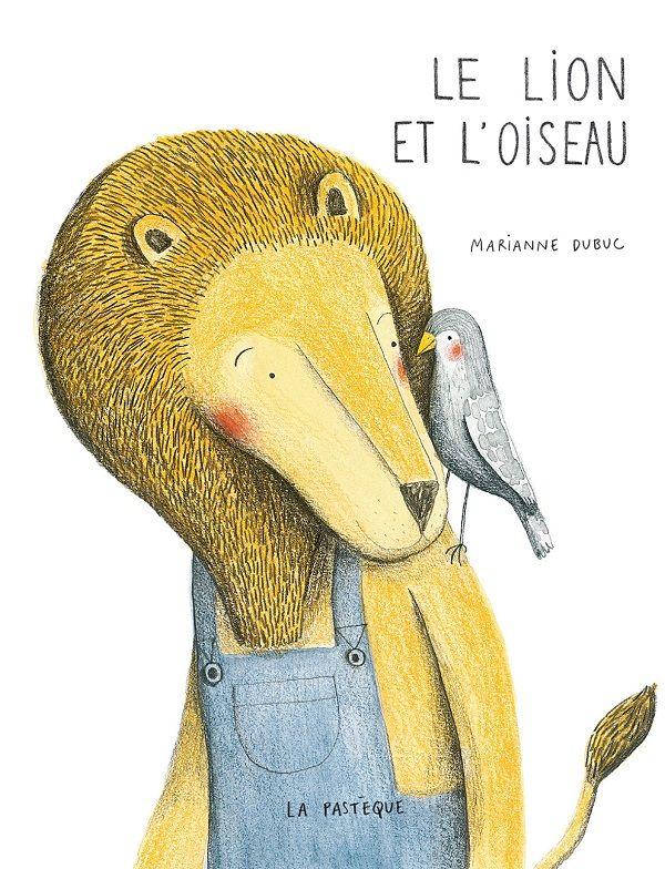 Magnifique histoire d'amitié entre un lion et un oiseau Le lion et l'oiseau de Marianne Dubuc (La pastèque). Sélectionné par Gabriel et chroniqué ici : http://lamareauxmots.com/blog/maintenant-jai-un-ami/#2