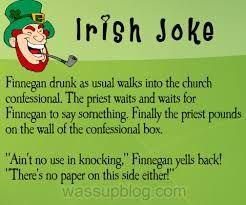 Irish Joke...  SO bad!  LOL!