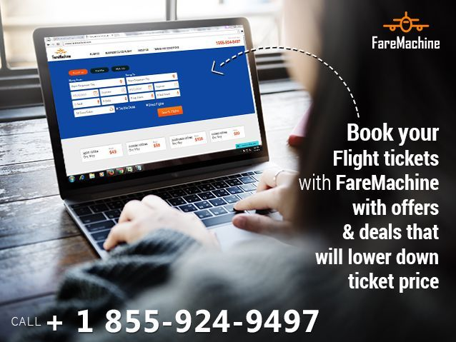 Book your Flight tickets with FareMachine with offers & deals that will lower down ticket price@faremachine.com Call 1855-924-9497.