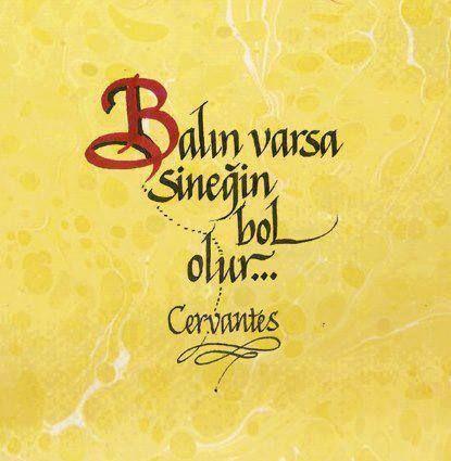 Balın varsa sineğin bol olur...  - Cervantes