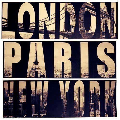 London, Paris, New York - all fabulous