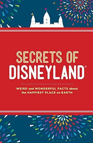 Secrets of Disneyland: Weird and Wonderful Facts about th
