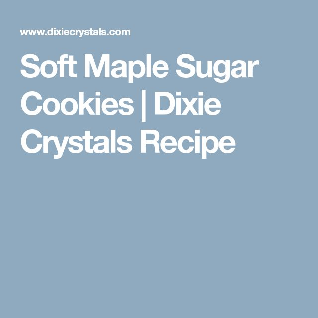 Soft Maple Sugar Cookies | Dixie Crystals Recipe