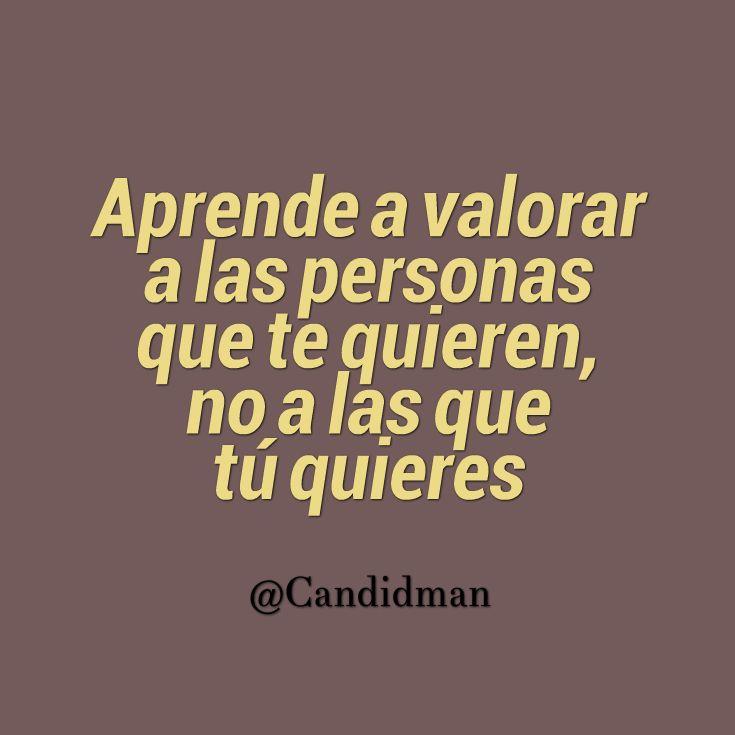 """""""Aprende a #Valorar a las personas que te quieren, no a las que tú quieres"""". @candidman #Frases #Motivacionales"""