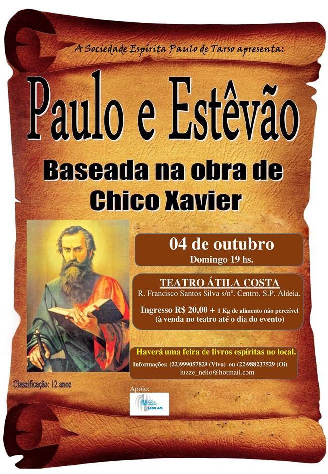 A Sociedade Espírita Paulo de Tarso apresenta: Paulo e Estêvão (Baseada na obra de Chico Xavier) - S.Pedro da Aldeia - RJ - http://www.agendaespiritabrasil.com.br/2015/09/04/a-sociedade-espirita-paulo-de-tarso-apresenta-paulo-e-estevao-baseada-na-obra-de-chico-xavier-s-pedro-da-aldeia-rj/
