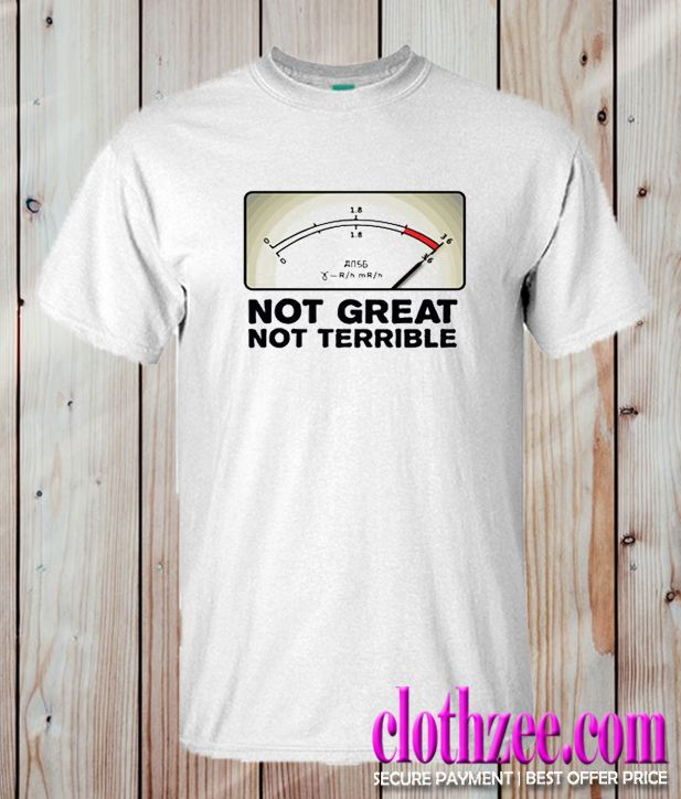 64cb8df5f Not Great Not Terrible Chernobyl Trending T-shirt | BEST DEAL T-SHIRT