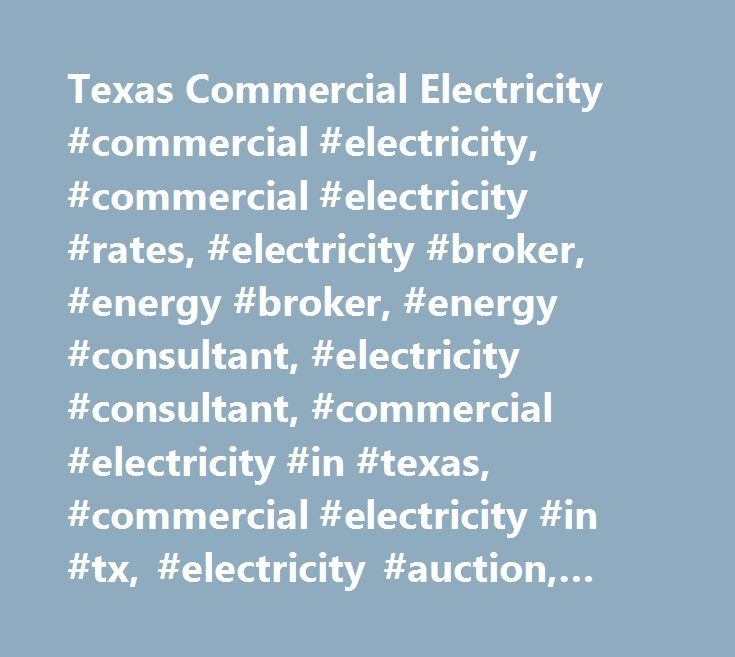 Texas Commercial Electricity #commercial #electricity, #commercial #electricity #rates, #electricity #broker, #energy #broker, #energy #consultant, #electricity #consultant, #commercial #electricity #in #texas, #commercial #electricity #in #tx, #electricity #auction, #business #energy, #business #electricity, #tx #commercial #power, #commercial #energy…