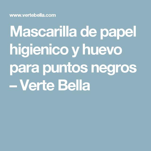 Mascarilla de papel higienico y huevo para puntos negros – Verte Bella