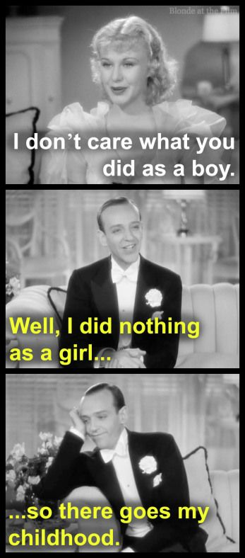 Are you sure about that Fred? :) The Gay Divorcee: Fred Astaire and Ginger Rogers