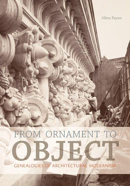 From Ornament to Object - Payne, Alina - Yale University Press