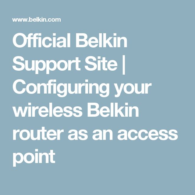 Official Belkin Support Site |  						Configuring your wireless Belkin router as an access point