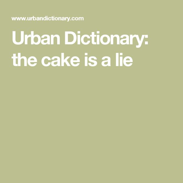 Urban Dictionary: the cake is a lie