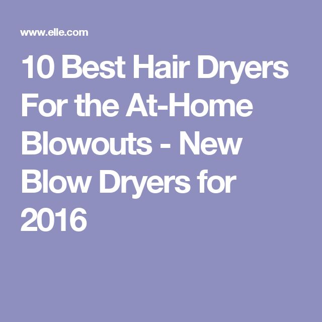 10 Best Hair Dryers For the At-Home Blowouts - New Blow Dryers for 2016