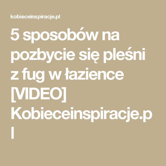 5 sposobów na pozbycie się pleśni z fug w łazience [VIDEO] Kobieceinspiracje.pl