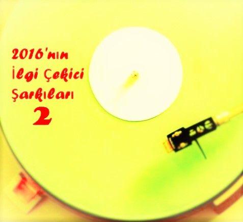 Liste: 2016'nın İlgi Çekici Şarkıları 2