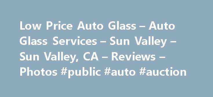 Low Price Auto Glass – Auto Glass Services – Sun Valley – Sun Valley, CA – Reviews – Photos #public #auto #auction http://auto.remmont.com/low-price-auto-glass-auto-glass-services-sun-valley-sun-valley-ca-reviews-photos-public-auto-auction/  #used auto glass # Recommended Reviews I got a fair and accurate quote by phone from Mark. Lucky for me, they had my glass in stock, so I rushed over. They were quite busy, but… Read More when they its a low price. thats because it is. I called…