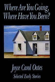 Where are You Going, Where Have You Been?: Selected Early Stories by Joyce Carol Oates // c.1979