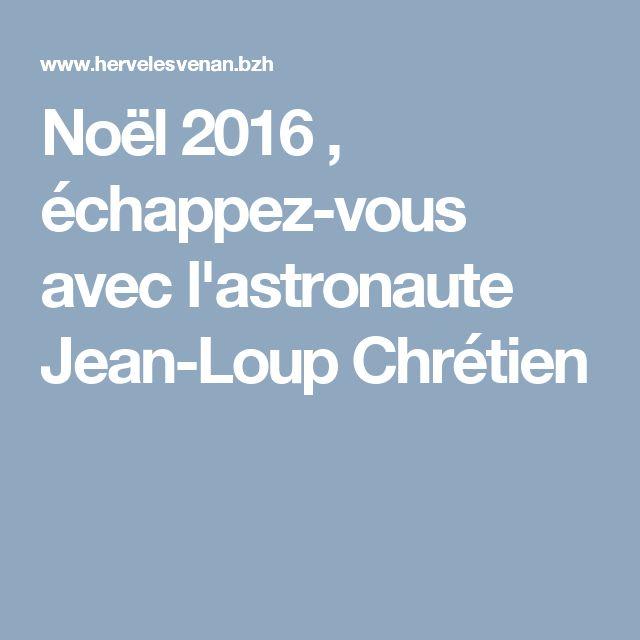 Noël 2016 , échappez-vous avec l'astronaute Jean-Loup Chrétien
