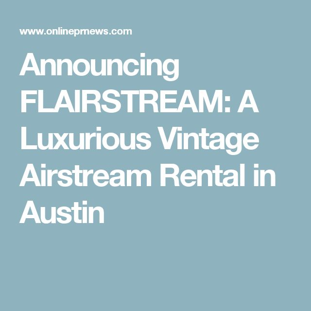 Announcing FLAIRSTREAM: A Luxurious Vintage Airstream Rental in Austin