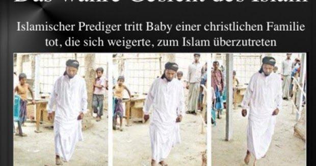 """wie ein islamischer Kleriker das Baby einer christlichen Familie mit bloßen Füssen zu Tode tritt. Das Verbrechen der Familie: Sie weigerte sich, zum Islam überzutreten. Dieser Moslem, ein islamischer Prediger, tut gerade, was seine Mitgläubigen überall in der Welt ebenfalls tun: Er tötet das, was seine Religion als Lebensunwürdiger"""" bezeichnet (Kuffar). Freiheit ist das Recht, anderen zu sagen, was sie nicht hören wollen."""