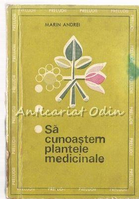 Sa Cunoastem Plantele Medicinale - Marin Andrei