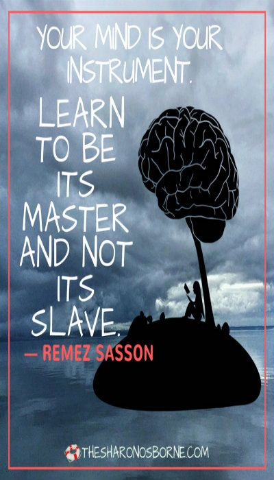 Your mind is your instrument. Learn to be its master and not its slave. - Remez Sasson / Never let life impede on your ability to manifest your dreams. Dig deeper into your dreams and deeper into yourself and believe that anything is possible, and make it happen. — Corin Nemec