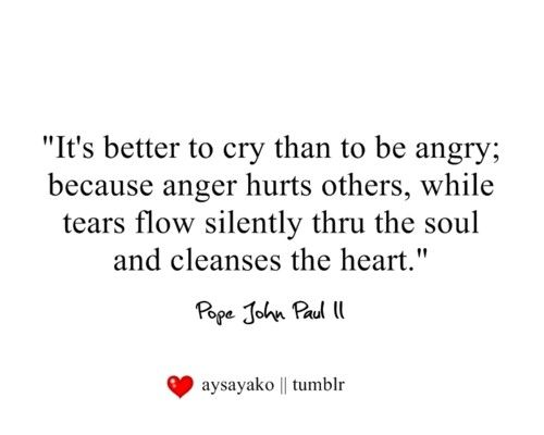 .: Daily Quotes, Pope John, Thoughts Quotes, John Paul, Favorite Quotes, Tear Flowing, Anger Hurts, Clean Quotes, Paul Ii