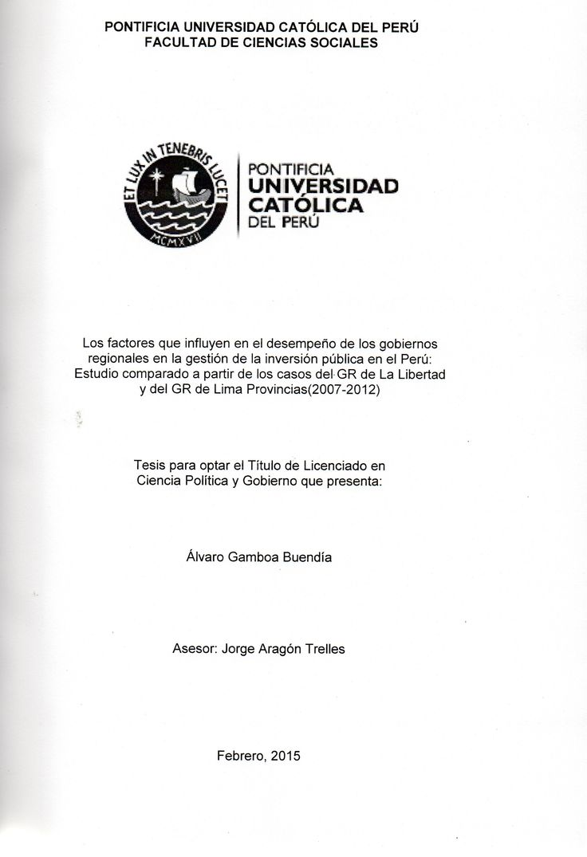 Los factores que influyen en el desempeño de los gobiernos regionales en la gestión de la inversión pública en el Perú: estudio comparado a partir de los casos del GR de La Libertad y del GR de Lima Provincias (2007-2012) / (2015) / JL 3429.P64 G22