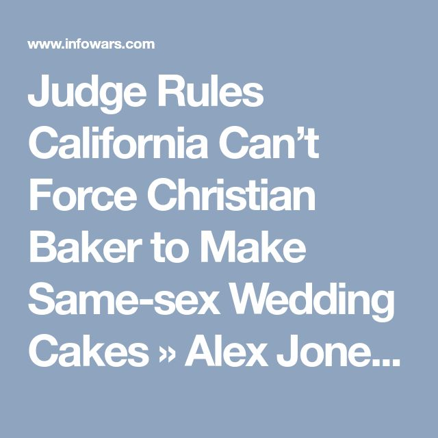 Judge Rules California Can't Force Christian Baker to Make Same-sex Wedding Cakes » Alex Jones' Infowars: There's a war on for your mind!