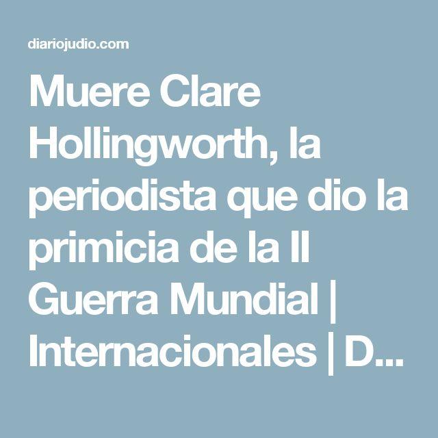 Muere Clare Hollingworth, la periodista que dio la primicia de la II Guerra Mundial   Internacionales   Diario Judío México