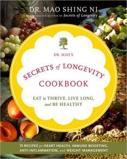 Dr. Mao's Secrets of Longevity Cookbook: Eating for Health, Happiness, and Long Life