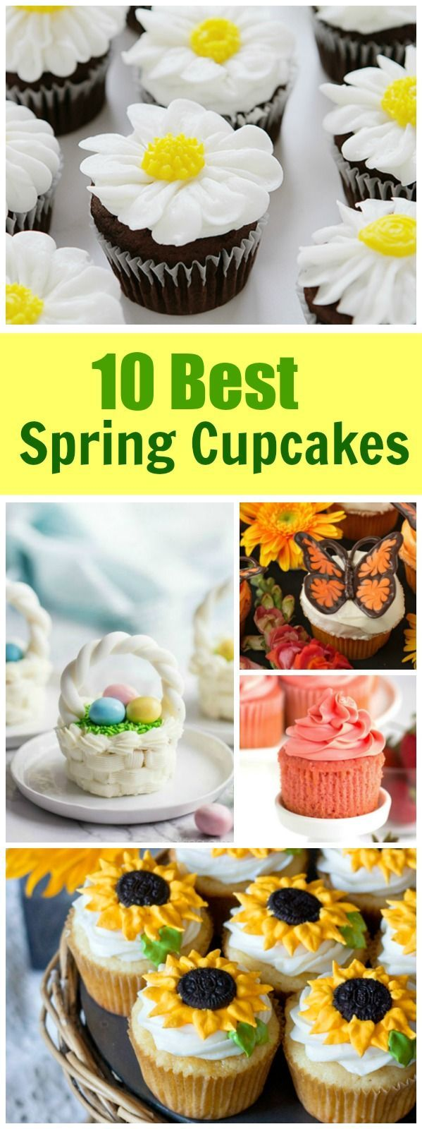 10 Best Spring Cupcake Recipes: Daisy Cupcakes, Lemon Sunflower Cupcakes, Chocolate Butterfly Cupcakes, Easter Basket Cupcakes and more!
