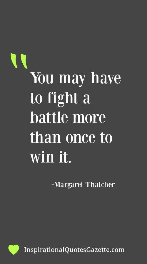 Inspirational Quote: You may have to fight a battle more than once to win it Inspirational Quotes Gazette