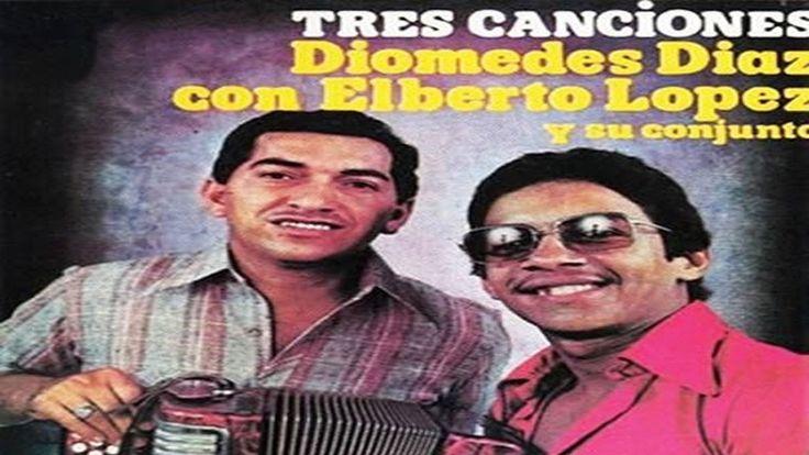 Tres Canciones - Diomedes Diaz & Elberto Lopez - LETRA