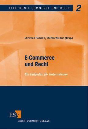 E-Commerce und Recht: Ein Leitfaden für Unternehmen: Amazon.de: Dr. Christian Hamann, Dr. Stefan Weidert: Bücher