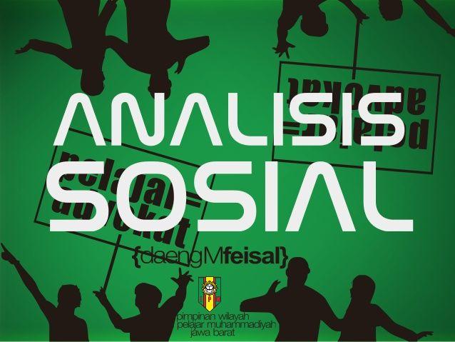 Materi Analisis Sosial   -  ANSOS - Daeng Muhammad Feisal by Daeng Muhammad Feisal Ardiwinata via slideshare
