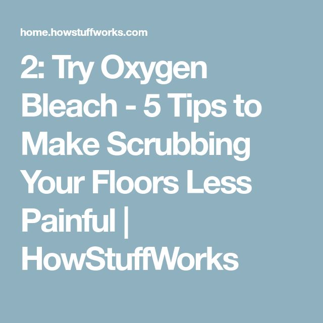 2: Try Oxygen Bleach - 5 Tips to Make Scrubbing Your Floors Less Painful | HowStuffWorks