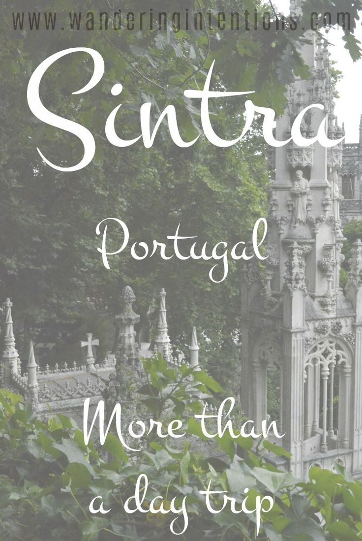 Sintra... A Magical Town that is definitely  more than simply a day trip from Lisbon • Wandering Intentions