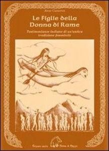 Le figlie della donna di rame. Testimonianze indiane di un'antica tradizione femminile - Anne Cameron - Libro - Terra di Mezzo - Narrativa   IBS