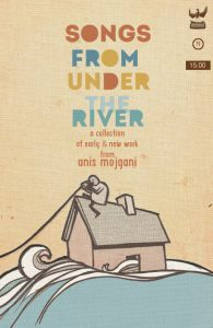 songs from under the river by anis mojgani   poems