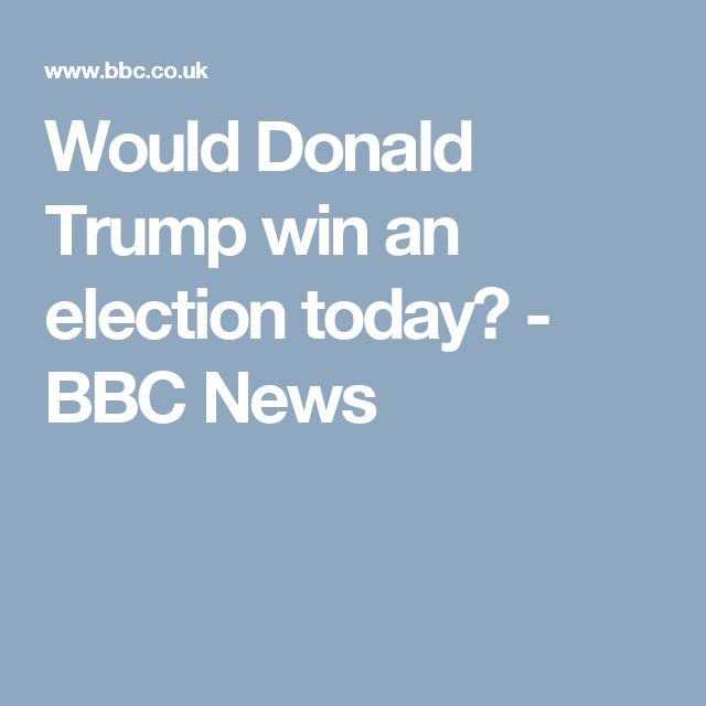 Would Donald Trump win an election today? - BBC News